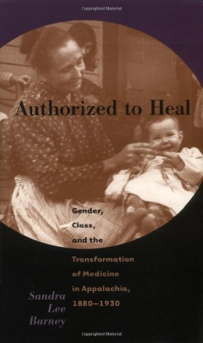 Authorized to Heal: Gender, Class, and the Transformation of Medicine in Appalachia, 1880-1930