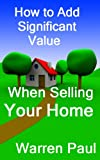 How to Add Significant Value When Selling Your Home (Adding Value to Property)