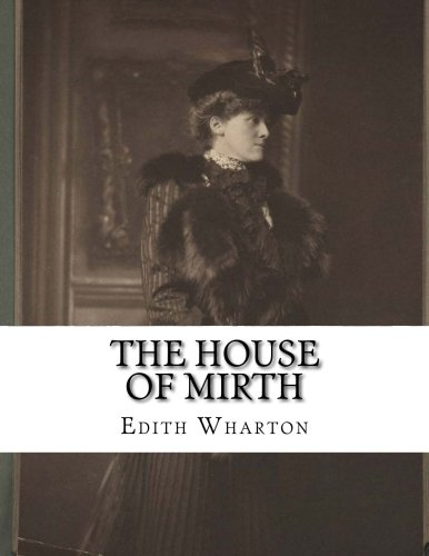 "an analysis of the characters in the house of mirth by edith wharton A 103-year-old review of edith wharton's  ""if one accepts an invitation to the  house of mirth, it is not to be expected that on  that the more admirable types of  character which undoubtedly exist in new york society, as they."