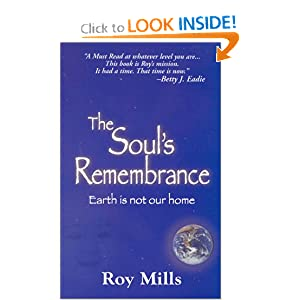 The Soul's Remembrance: Earth Is Not Our Home Roy Mills