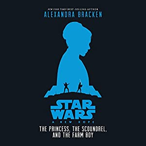 Star Wars: A New Hope: The Princess, the Scoundrel, and the Farm Boy Audiobook