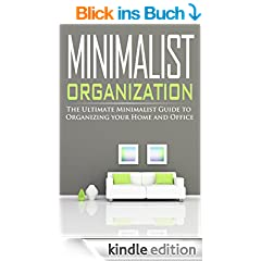 Minimalist Organization: The Ultimate Minimalist Guide to Organizing your Home and Office (English Edition)