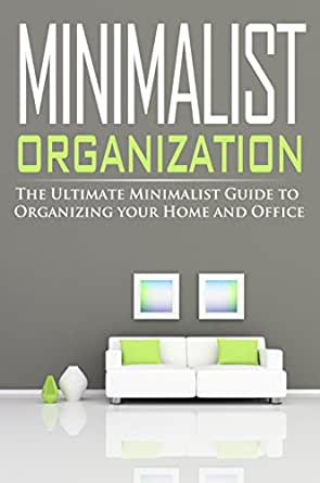 Minimalist Organization The Ultimate Minimalist Guide To