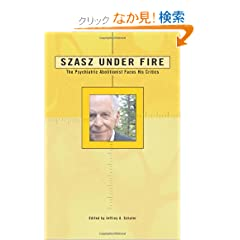 Szasz Under Fire: The Psychiatric Abolitionist Faces His Critics (Under Fire Series)