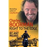 Right To The Edge: Sydney To Tokyo By Any Means: The Road to the End of the Earthby Charley Boorman