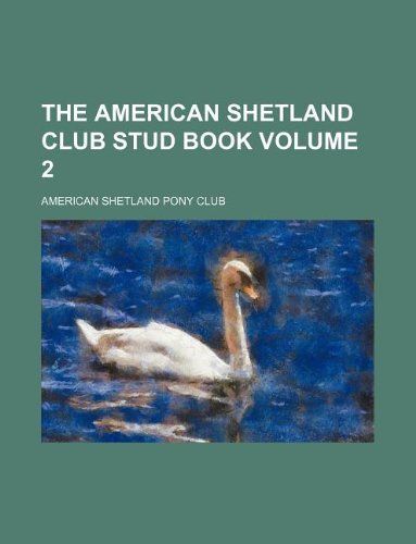 The American Shetland club stud book Volume 2