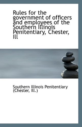 Rules for the government of officers and employees of the Southern Illinois Penitentiary, Chester, I