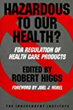 cover of Hazardous to Our Health? FDA Regulation of Health Care Products (Independent Studies in Political Ec