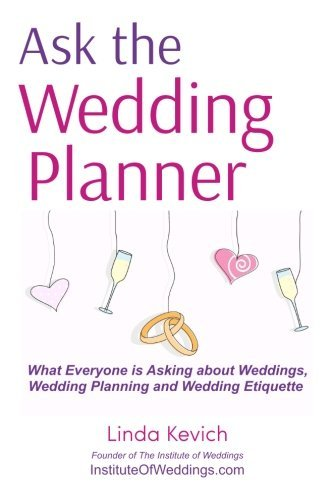 Ask the Wedding Planner: What Everyone is Asking about Weddings, Wedding Planning and Wedding Etiquette