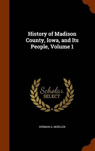 History of Madison County, Iowa, and Its People, Volume 1