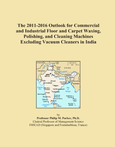 The 2011-2016 Outlook for Commercial and Industrial Floor and Carpet Waxing, Polishing, and Cleaning Machines Excluding Vacuum Cleaners in India