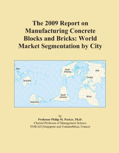 The 2009 Report on Cement and Concrete Products Manufacturing: World Market Segmentation City