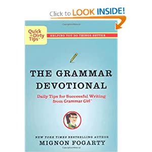 The Grammar Devotional: Daily Tips for Successful Writing from Grammar Girl (TM) (Quick &amp; Dirty Tips)