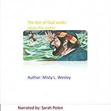 The Son of God Walks Upon the Water (       UNABRIDGED) by Misty Wesley Narrated by Sarah Polen