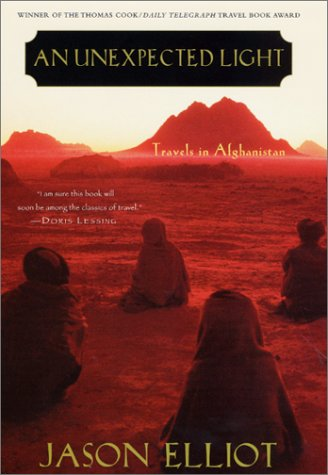An Unexpected Light: Travels in Afghanistan, Jason Elliot