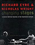 Changing Stages: A View of British Theatre in the 20th Century: A View of British Theatre in the Twentieth Century