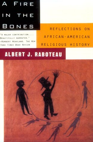 A Fire in the Bones, ALBERT J. RABOTEAU