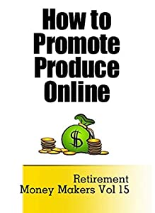 How to Promote Produce Online (Retirement Money Makers Book 15) from Jim Green