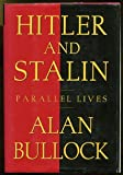Hitler and Stalin: Parallel Lives (0394586018) by Bullock, Alan