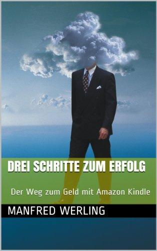 drei-schritte-zum-erfolg-der-weg-zum-geld-mit-amazon-kindle-german-edition