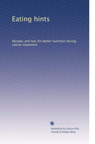 Eating Hints: Recipes And Tips For Better Nutrition During Cancer Treatment