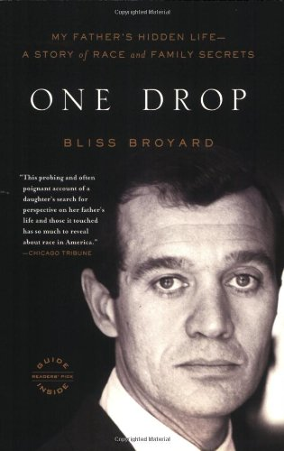 One Drop: My Father's Hidden Life--A Story of Race and...