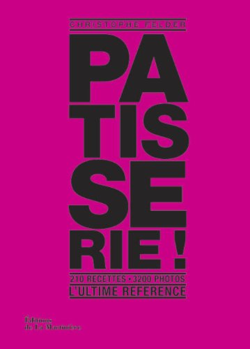 Télécharger Pâtisserie !  L\u0027ultime référence [pdf] de Christophe Felder