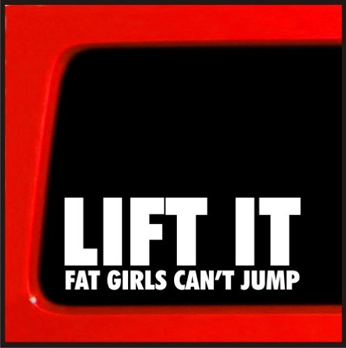 Lift It Fat Girls Can't Jump Vinyl Decal diesel sticker for Jeep 4x4 Yota sas bobbed 22 4wd lifted funny sticker 20 (Jeep Yj Turbo Kit compare prices)