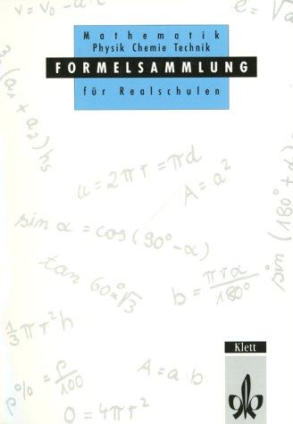 Formelsammlung für Realschulen: Mathematik, Physik, Chemie, Technik