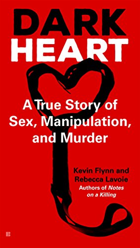 Download Dark Heart: A True Story of Sex, Manipulation, and Murder
