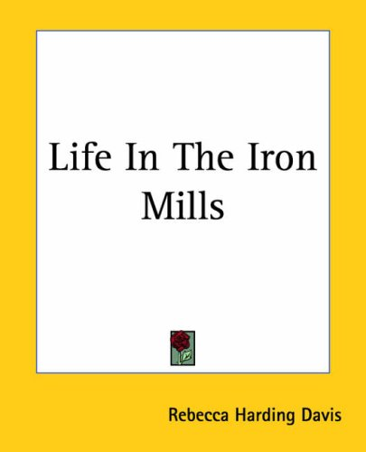 Life in the Iron Mills, and Other Stories Free Book Notes, Summaries, Cliff Notes and Analysis