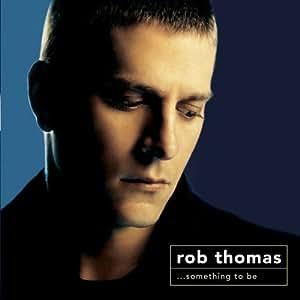 Rob Thomas: Something to Be by Rob Thomas (2005) - Dual Disc