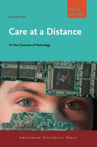 Care at a Distance: On the Closeness of Technology (Amsterdam University Press - Care and Welfare Series) PDF