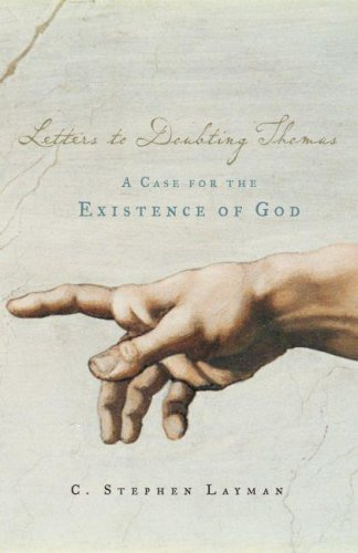 Letters to Doubting Thomas: A Case for the Existence of God, C. STEPHEN LAYMAN
