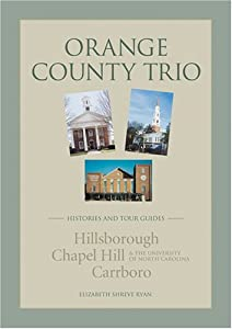 Orange County Trio: Histories And Tour Guides Hillsborough, Chapel Hill, And The Univ Of ... from Chapel Hill Pr