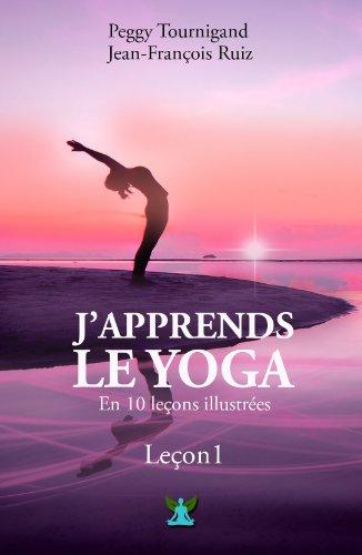 Couverture du livre J'apprends le Yoga en 10 leçons - Leçon 1: A la redécouverte de son corps et des origines du Yoga