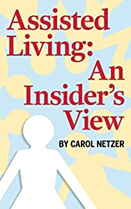 Assisted Living: An Insider's View by Carol Netzer