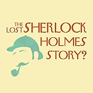 The Lost Sherlock Holmes Story? (       UNABRIDGED) by Anonymous Narrated by Simon Vance