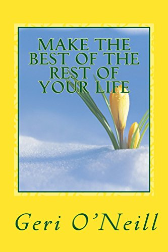 Book: Make The Best Of The Rest Of Your Life by Geri O'Neill