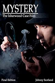 Mystery: The Isherwood Case Files (Mystery, Suspense, Crime, Murder, Detectives, Fiction, Unsolved Mysteries, Mysteries, Thriller, Intense, Drama)