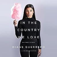 In the Country We Love: My Family Divided Hörbuch von Diane Guerrero, Michelle Burford Gesprochen von: Diane Guerrero