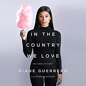 In the Country We Love: My Family Divided Audiobook by Diane Guerrero, Michelle Burford Narrated by Diane Guerrero