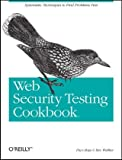 Web Security Testing Cookbook: Systematic Techniques to Find Problems Fast