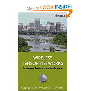 Wireless Sensor Networks: Technology, Protocols, and Applications Daniel Minoli, Kazem Sohraby, Taieb Znati