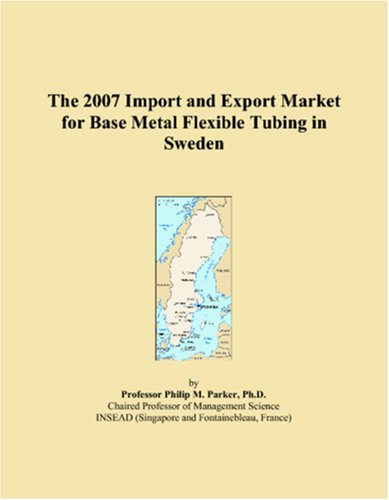 The 2007 Import and Export Market for Base Metal Flexible Tubing in Sweden