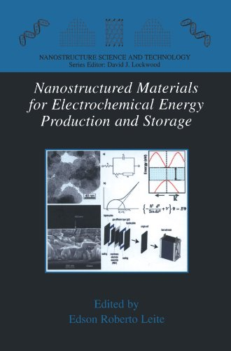 Nanostructured Materials for Electrochemical Energy Production and Storage (Nanostructure Science and Technology) PDF