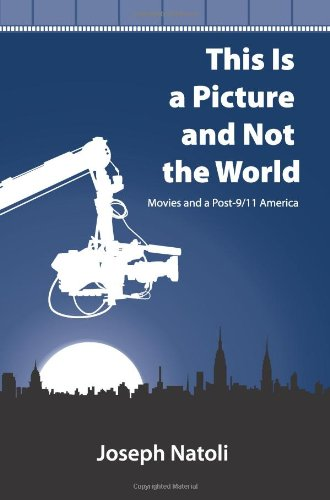 This Is a Picture and Not the World: Movies and a Post-9/11 America (Suny Series in Postmodern Culture)