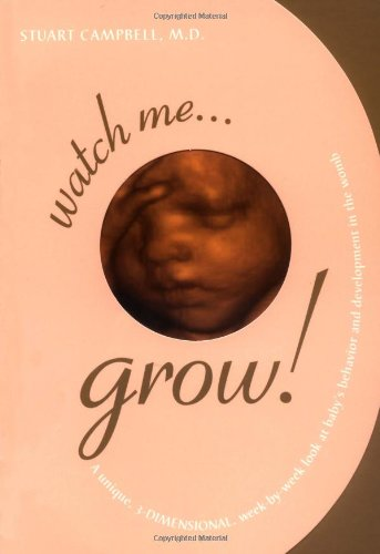 Watch Me Grow: A Unique, 3-Dimensional Week-by-Week Look at Your Baby