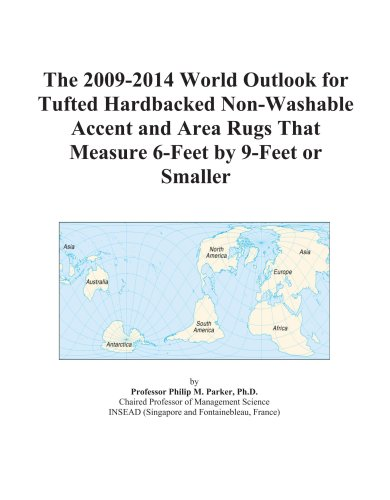 The 2009-2014 World Outlook for Tufted Hardbacked Non-Washable Accent and Area Rugs That Measure 6-Feet by 9-Feet or Smaller