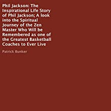 Phil Jackson: The Inspirational Life Story Audiobook by Patrick Bunker Narrated by Trevor Clinger